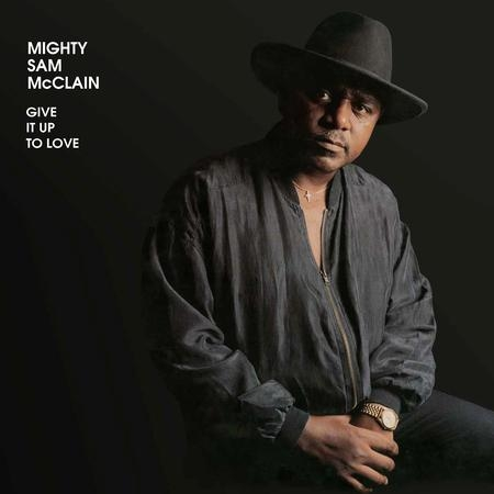 Mighty Sam McClain: Give It Up To Love