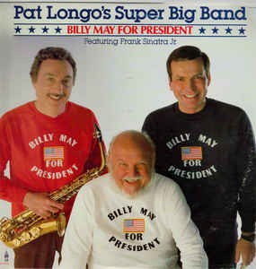 Pat Longo´s Super Big Band/Featuring Frank Sinatra Jr.: Billy May For President