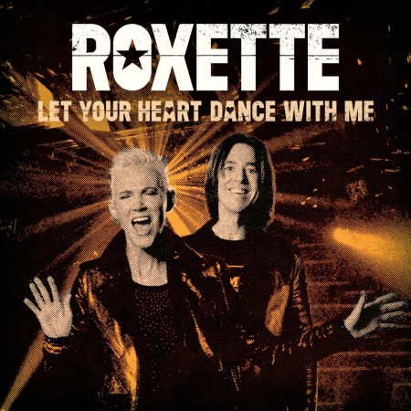Roxette: Let Your Heart Dance With Me