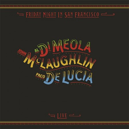 Al Di Meola, John McLaughlin, Paco de Lucia: Friday Night In San Francisco