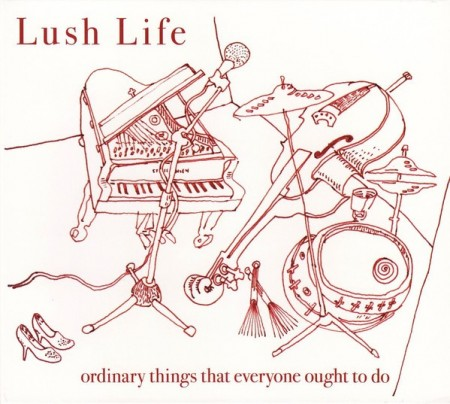Lush Life: Ordinary Things That Everyone Ought To Do