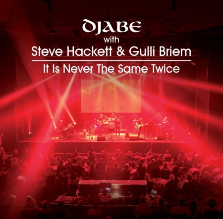 Djabe With Steve Hackett & Gulli Briem: It Is Never The Same Twice