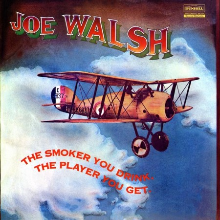 Joe Walsh: The Smoker You Drink The Player You Get